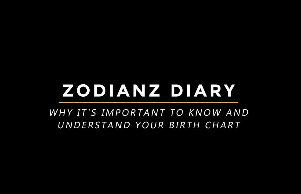zodianz diary: Why it's important to know and understand your birth chart