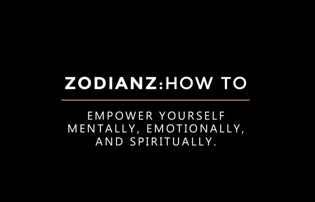 zodianz: How to empower yourself mentally, emotionally, and spiritually.