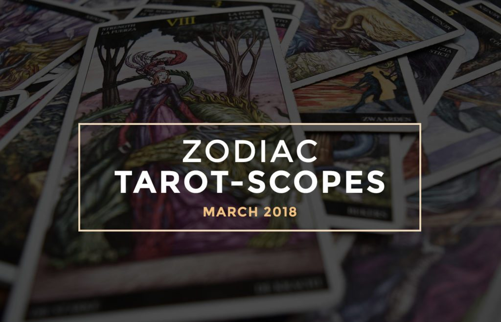 March 2018 Zodiac Tarot-Scopes by Joan Zodianz