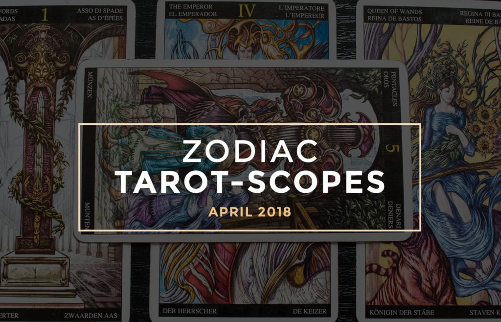 April 2018 Zodiac Tarot-scopes by Joan Zodianz