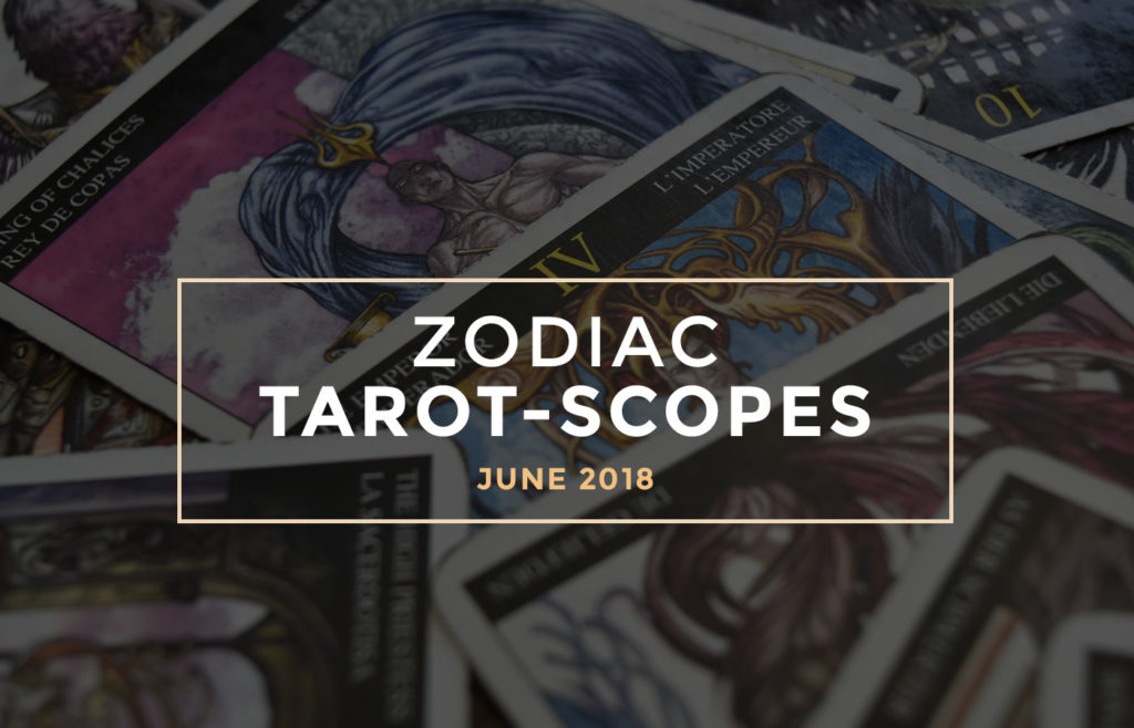 June 2018 Zodiac Tarot-Scopes by Joan Zodianz
