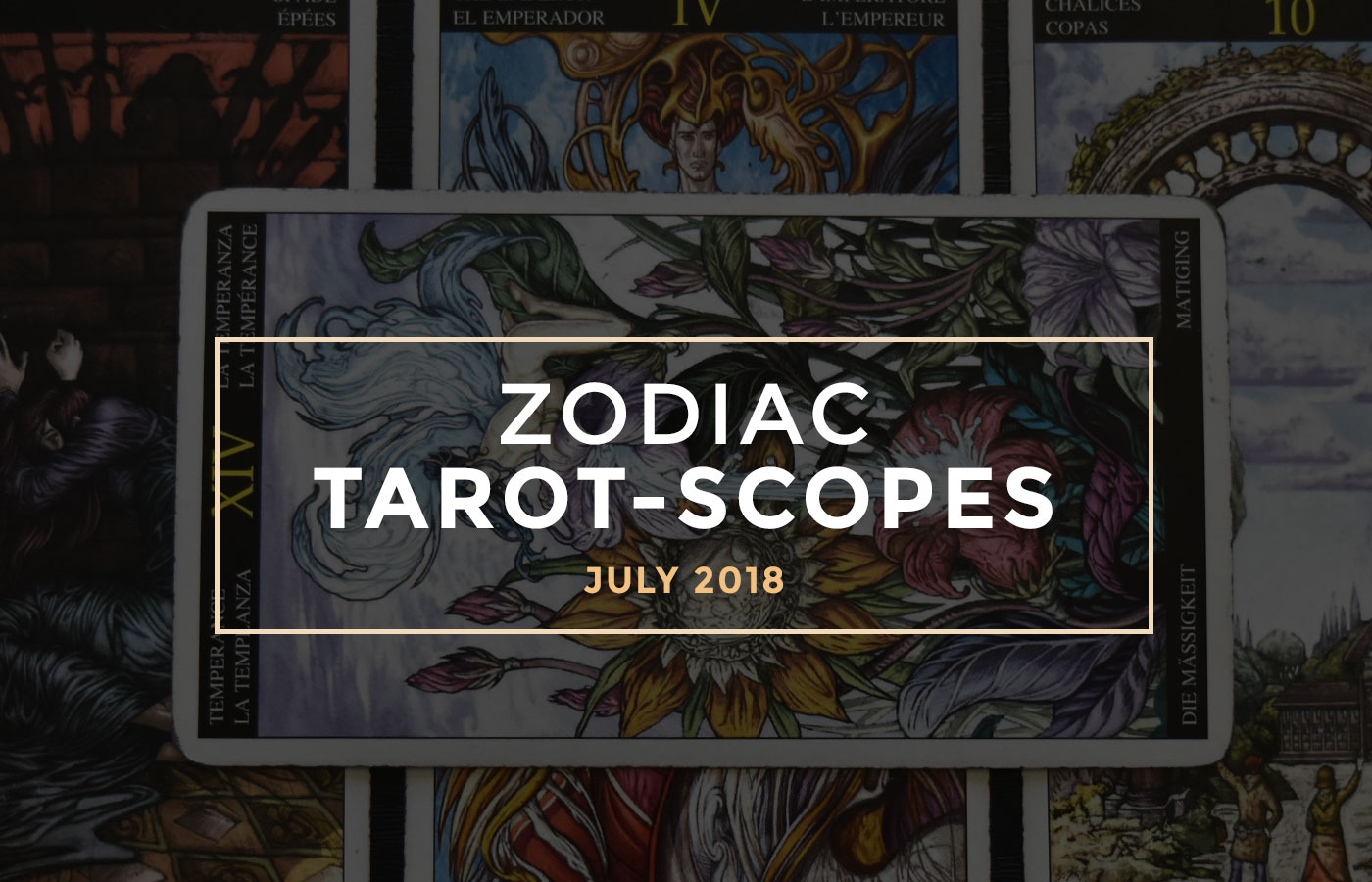 JULY 2018 ZODIAC TAROT-SCOPES BY JOAN ZODIANZ