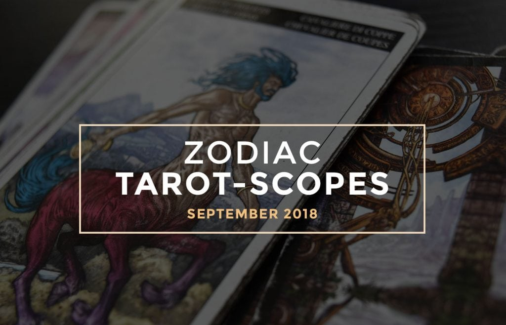 September 2018 Zodiac Tarot-Scopes by Joan Zodianz