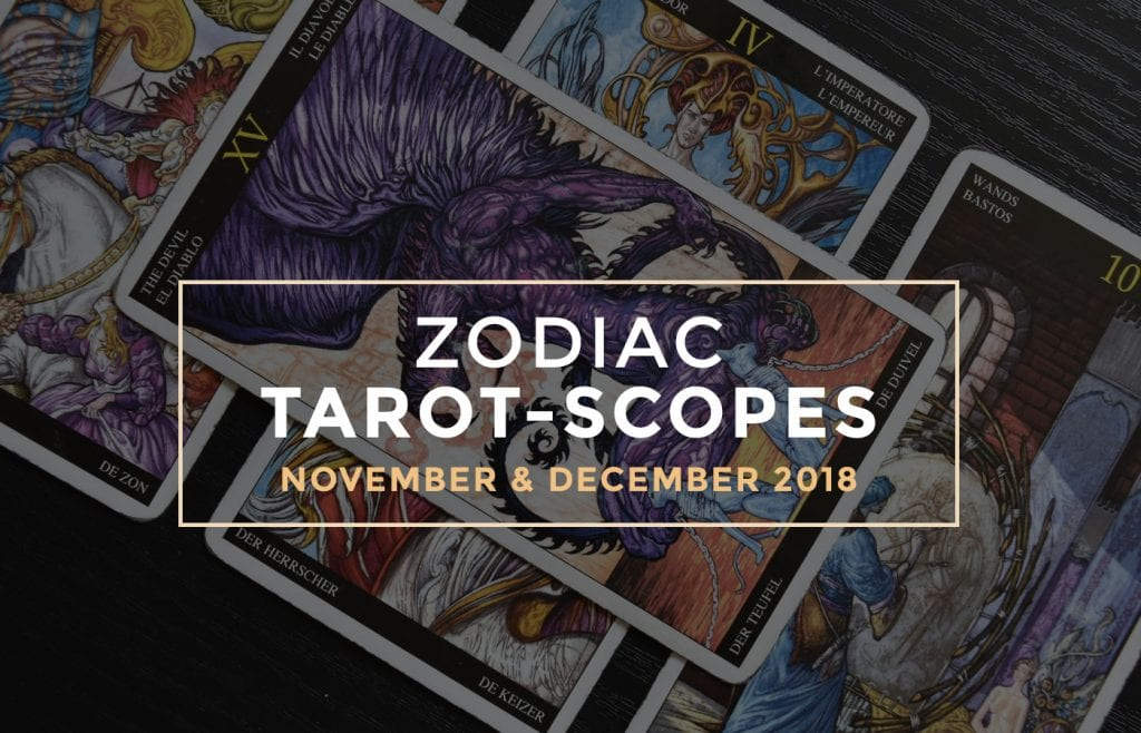 November and December 2018 Zodiac Tarot-Scopes