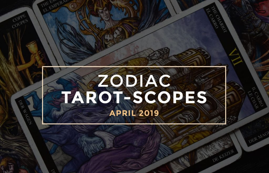 April 2019 Zodiac Tarot-Scopes by Joan Zodianz